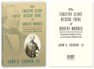 The Fugitive Slave Rescue Trial of Robert Morris. John D. Gordan III
