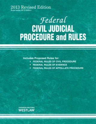 Federal Civil Judicial Procedure and Rules August 2013 Revi Ed. Thomson West
