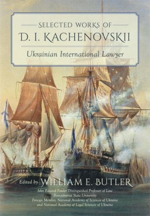 Selected Works of D.I. Kachenovskii: Ukrainian International Lawyer. Kachenovskii, mitrii, vanovich