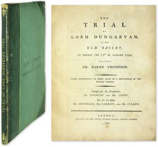 The Trial of Lord Dungarvan, at the Old Bailey on Monday the 17th. Trial, Edmund Boyle Cork,...