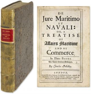 De Jure Maritimo et Navali: Or, a Treatise of Affairs Maritime. Charles Molloy.