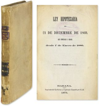 Ley Hipotecaria de 21 de Diciembre de 1869 [bound with two other]. Cuba