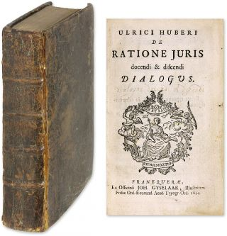 De Ratione Juris Docendi & Discendi Dialogus [bound with] De Jure. Ulrik Huber, Ulrich Huber
