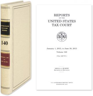 Tax Court Reports Vol. 140 GPO. January 1, 2013 to June 30, 2013. United States Tax Court