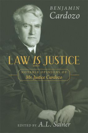 Law is Justice. Notable Opinions of Mr. Justice Cardozo. PAPERBACK. Benjamin N. Cardozo, A. L. Sainer.