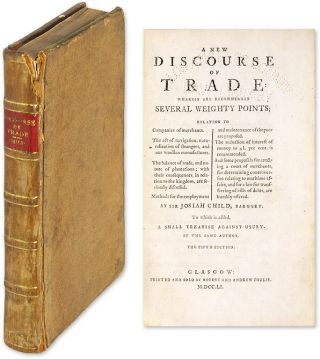 A New Discourse of Trade: Wherein are Recommended Several Weighty. Sir Josiah Child.