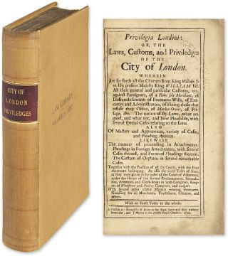 Privilegia Londini: Or, The Laws, Customs, and Priviledges of the. William Bohun