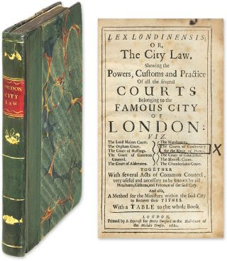 Lex Londinensis; Or, The City Law. Shewing the Powers, Customs and. Corporation of London, Court...