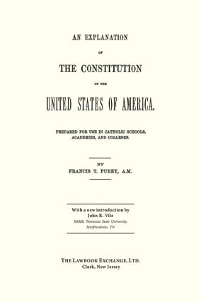 An Explanation of the Constitution of the United States of America...