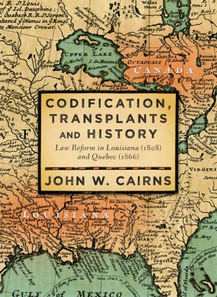 Codification, Transplants and History: Law Reform in Louisiana (1808). John W. Cairns.