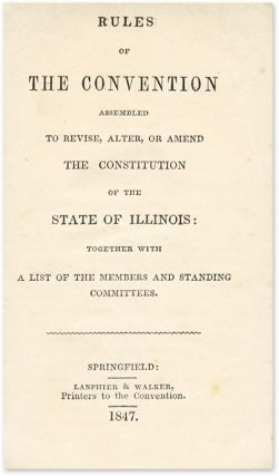 Rules of the Convention Assembled to Revise, Alter, or Amend. Illinois, Constitutional Convention of 1847.