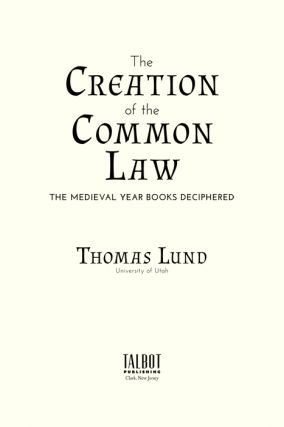 The Creation of the Common Law: The Medieval Year Books Deciphered