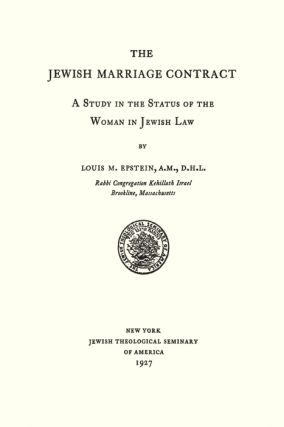 The Jewish Marriage Contract: A Study in the Status of the Woman in...