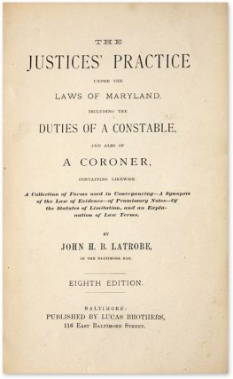 The Justices' Practice Under the Laws of Maryland, Including the. John H. B. Latrobe