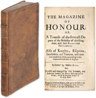The Magazine of Honour; Or, A Treatise of the Severall Degrees of the. William Bird