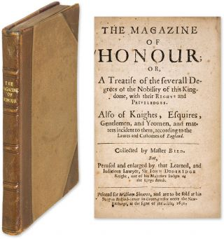 The Magazine of Honour; Or, A Treatise of the Severall Degrees of. William Bird, Sir John Doddridge.