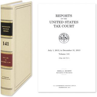 Tax Court Reports Vol. 141 GPO. July 1, 2013 to December 31, 2013. United States Tax Court