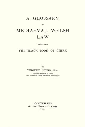 A Glossary of Mediaeval [Medieval] Welsh Law Based Upon the Black Book