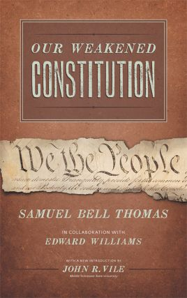 Our Weakened Constitution: An Historical and Analytical Study of the. Samuel Bell Thomas, E. Williams, John Vile, int.