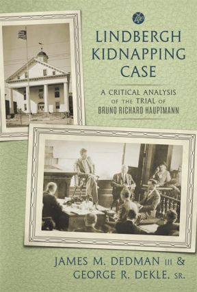 The Lindbergh Kidnapping Case: A Critical Analysis of the Trial of. James M. Dedman, III, George...