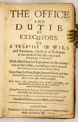 The Office and Dutie of Executors, Or a Treatise of Wils..