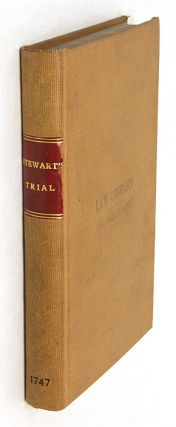 The Trial of Archibald Stewart Esq; Late Lord Provost of Edinburgh. Trial, Archibald Stewart, Defendant.