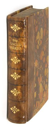 The Under-Sheriff: Containing the Office and Duty of High-Sheriffs. Sheriffs, Great Britain