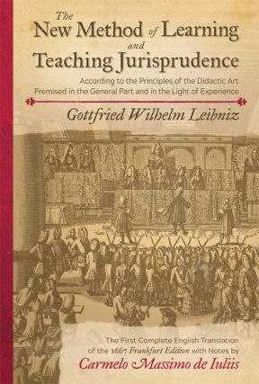 The New Method of Learning and Teaching Jurisprudence (1667). Gottfried Wilhelm Leibniz.