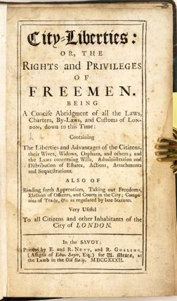City-Liberties: Or, The Rights and Privileges of Freemen...