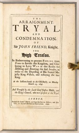 The Arraignment, Tryal, And Condemnation, of Sir John Friend Knight...