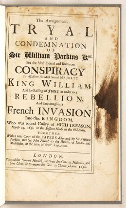 The Arraignment, Tryal and Condemnation of Sir William Parkins Knt...