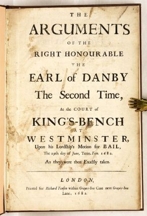 The Arguments of the Right Honourable the Earl of Danby the Second...