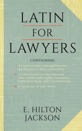 Latin for Lawyers. Containing I: A Course in Latin, with Legal. E. Hilton Jackson
