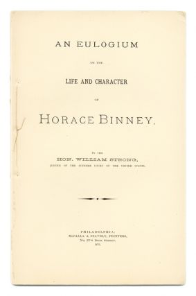 An Eulogium on the Life and Character of Horace Binney. William Strong