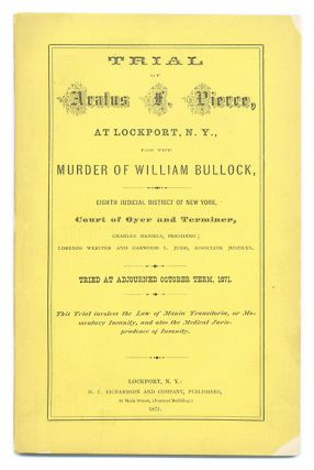 Trial of Aratus F. Pierce, At Lockport, N.Y., For the Murder of. Trial, Aratus F Pierce, Defendant.