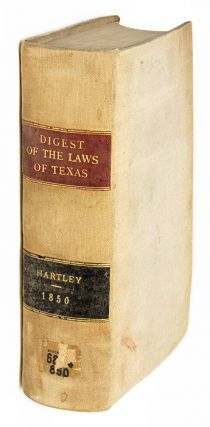 A Digest of the Laws of Texas, To Which is Subjoined an Appendix. Texas, Oliver Cromwell Hartley, Compiler.