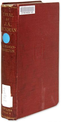 Trial of John Alexander Dickman. Notable English Trials Series. S. O. Trial. Rowan-Hamilton