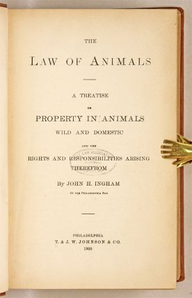 The Law of Animals, A Treatise on Property in Animals Wild and the...