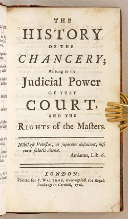 The History of the Chancery, Relating to the Judicial Power of the...