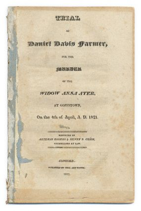 Trial of Daniel Davis Farmer, For the Murder of the Widow Anna Ayer. Trial, Daniel Davis Farmer,...