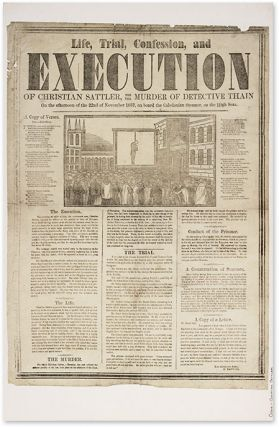 Life, Trial, Confession, And Execution of Christian Sattler, For the. Broadside, Execution,...