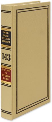 Tax Court Reports Vol. 143 GPO. July 1, 2014 to December 31, 2014. United States Tax Court