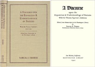 A Discourse Upon the Exposition of Statutes. With Sir Thomas. Samuel E. Thorne.