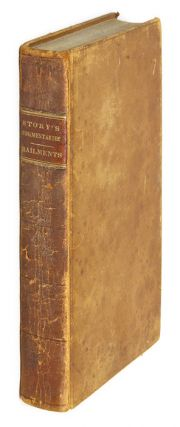Commentaries on the Law of Bailments, First Edition, Boston, 1832. Joseph Story.