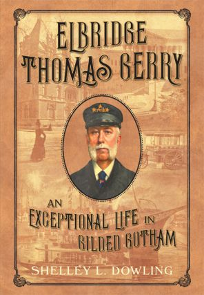 Elbridge Thomas Gerry: An Exceptional Life in Gilded Gotham. Shelley L. Dowling