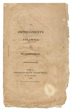 All Impressments Unlawful and Inadmissible. Boston, [c. 1808]. Impressment, United States