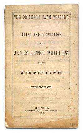The Drinker's Farm Tragedy. Trial & Conviction of James Jeter Phillips. James Jeter Trial. Phillips