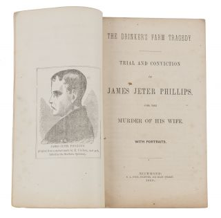 The Drinker's Farm Tragedy. Trial & Conviction of James Jeter Phillips