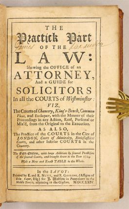 The Practick Part of the Law: Shewing the Office of an Attorney, And..