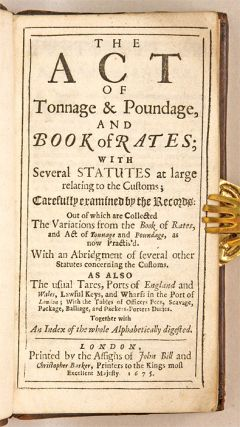 The Act of Tonnage & Poundage, And Book of Rates; With Several...